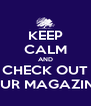 KEEP CALM AND CHECK OUT OUR MAGAZINE - Personalised Poster A4 size