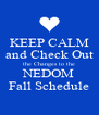 KEEP CALM and Check Out the Changes to the NEDOM Fall Schedule - Personalised Poster A4 size
