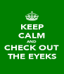 KEEP CALM AND CHECK OUT THE EYEKS - Personalised Poster A4 size