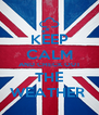 KEEP CALM AND CHECK OUT THE WEATHER  - Personalised Poster A4 size