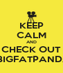 KEEP CALM AND CHECK OUT WWW.BIGFATPANDA.COM - Personalised Poster A4 size