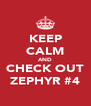 KEEP CALM AND CHECK OUT ZEPHYR #4 - Personalised Poster A4 size