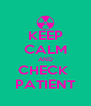 KEEP CALM AND CHECK  PATIENT - Personalised Poster A4 size