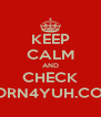 KEEP CALM AND CHECK PORN4YUH.COM - Personalised Poster A4 size