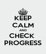 KEEP CALM AND CHECK  PROGRESS - Personalised Poster A4 size