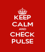 KEEP CALM AND CHECK PULSE - Personalised Poster A4 size
