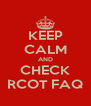 KEEP CALM AND CHECK RCOT FAQ - Personalised Poster A4 size