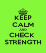 KEEP CALM AND CHECK  STRENGTH - Personalised Poster A4 size