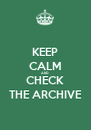 KEEP CALM AND CHECK THE ARCHIVE - Personalised Poster A4 size