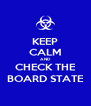 KEEP CALM AND CHECK THE BOARD STATE - Personalised Poster A4 size