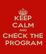 KEEP CALM AND CHECK THE  PROGRAM - Personalised Poster A4 size