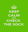 KEEP CALM AND CHECK  THE SOCK - Personalised Poster A4 size