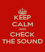 KEEP CALM AND CHECK THE SOUND - Personalised Poster A4 size