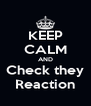 KEEP CALM AND Check they Reaction - Personalised Poster A4 size