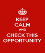 KEEP CALM AND CHECK THIS OPPORTUNITY - Personalised Poster A4 size