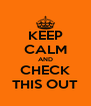 KEEP CALM AND CHECK THIS OUT - Personalised Poster A4 size
