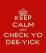 KEEP CALM AND CHECK YO DEE-YICK - Personalised Poster A4 size