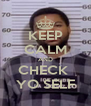 KEEP CALM AND CHECK  YO SELF - Personalised Poster A4 size