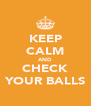 KEEP CALM AND CHECK YOUR BALLS - Personalised Poster A4 size