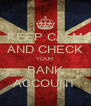 KEEP CALM AND CHECK YOUR BANK ACCOUNT - Personalised Poster A4 size