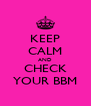 KEEP CALM AND CHECK YOUR BBM - Personalised Poster A4 size