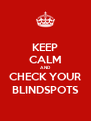 KEEP CALM AND CHECK YOUR BLINDSPOTS - Personalised Poster A4 size
