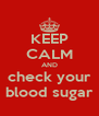 KEEP CALM AND check your blood sugar - Personalised Poster A4 size
