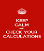 KEEP CALM AND CHECK YOUR CALCULATIONS - Personalised Poster A4 size
