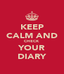 KEEP CALM AND CHECK YOUR DIARY - Personalised Poster A4 size
