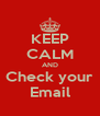 KEEP CALM AND Check your Email - Personalised Poster A4 size