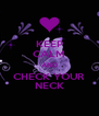 KEEP CALM AND CHECK YOUR NECK - Personalised Poster A4 size