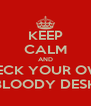 KEEP CALM AND CHECK YOUR OWN  BLOODY DESK - Personalised Poster A4 size