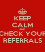 KEEP CALM AND CHECK YOUR REFERRALS - Personalised Poster A4 size