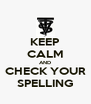 KEEP CALM AND CHECK YOUR SPELLING - Personalised Poster A4 size