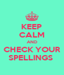 KEEP CALM AND CHECK YOUR SPELLINGS  - Personalised Poster A4 size