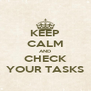 KEEP CALM AND CHECK YOUR TASKS - Personalised Poster A4 size