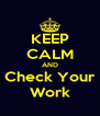 KEEP CALM AND Check Your Work - Personalised Poster A4 size