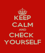 KEEP CALM AND CHECK  YOURSELF - Personalised Poster A4 size