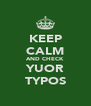 KEEP CALM AND CHECK YUOR TYPOS - Personalised Poster A4 size