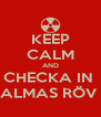 KEEP CALM AND CHECKA IN  ALMAS RÖV  - Personalised Poster A4 size