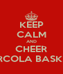 KEEP CALM AND CHEER ARCOLA BASKET - Personalised Poster A4 size