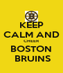 KEEP CALM AND CHEER BOSTON  BRUINS - Personalised Poster A4 size