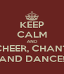 KEEP CALM AND CHEER, CHANT AND DANCE! - Personalised Poster A4 size