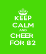 KEEP CALM AND CHEER  FOR 82 - Personalised Poster A4 size