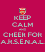KEEP CALM AND CHEER FOR A.R.S.E.N.A.L. - Personalised Poster A4 size
