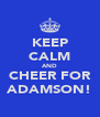 KEEP CALM AND CHEER FOR ADAMSON! - Personalised Poster A4 size