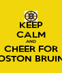 KEEP CALM AND CHEER FOR BOSTON BRUINS - Personalised Poster A4 size