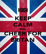 KEEP CALM AND CHEER FOR BRITAN - Personalised Poster A4 size