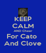 KEEP CALM AND Cheer For Cato  And Clove - Personalised Poster A4 size