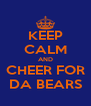 KEEP CALM AND CHEER FOR DA BEARS - Personalised Poster A4 size